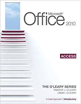 Microsoft Office Access 2010: A Case Approach, Introductory (The O'leary Series)