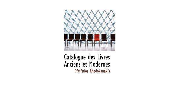 Catalogue Des Livres Anciens Et Modernes Dmtrios