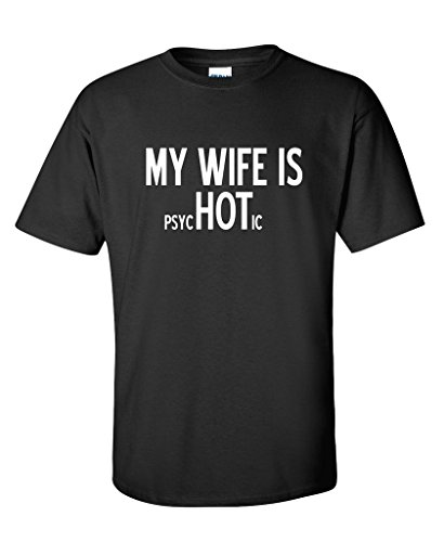 My Wife Is psycHOTic Mens Gift Idea Fathers Day for Dad T-Shirt XL Black
