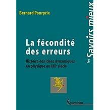 La fécondité des erreurs: Histoire des idées dynamiques en physique au xixe siècle (Savoirs Mieux t. 18) (French Edition)