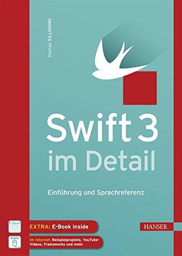 Swift 3 im Detail: Einführung und Sprachreferenz (plus E-Book inside) Gebundenes Buch – 13. März 2017 Thomas Sillmann 3446450726 APP - Application Programmieren (EDV)