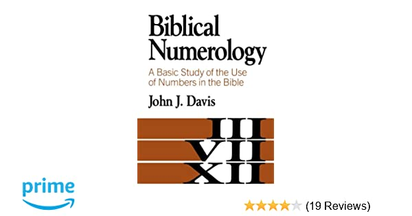 Biblical Numerology A Basic Study Of The Use Of Numbers In The