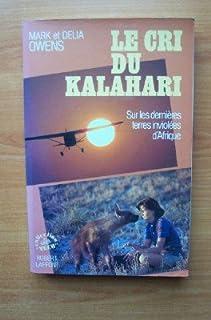 Le Cri du Kalahari : sur les dernières terres inviolées d'Afrique