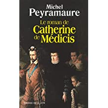 Le roman de Catherine de Médicis