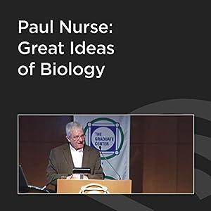 Paul Nurse: Great Ideas of Biology Speech