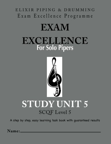 Exam Excellence for Solo Pipers: Study Unit 5: Study Unit 5 (PIPING VOLUME 5)