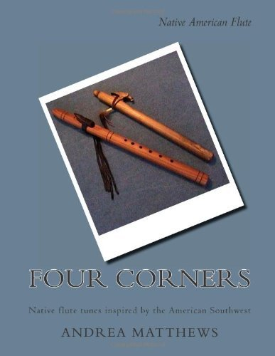 Four Corners Native Flute Book: Native flute tunes inspired by the American Southwest [Paperback] [2004] (Author) Andrea K Matthews