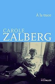 À la trace par Carole Zalberg