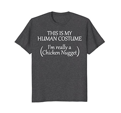 Mens This is my HUMAN COSTUME I'm really a Chicken Nugget TShirt Small Dark (Chicken Nugget Halloween Costumes)