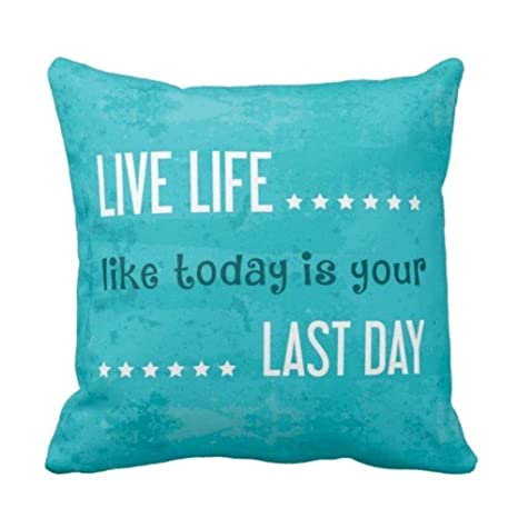 Buy Yaya Cafetm 16 X 16 Inches Live Life Like Today Is Your Last Day