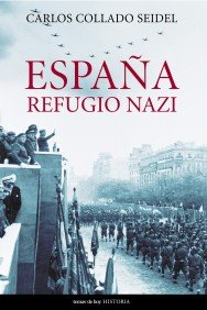 España, refugio nazi (Historia): Amazon.es: Collado Seidel, Carlos: Libros