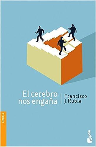 El Cerebro Nos Engaña por Francisco J. Rubia epub