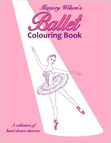 Marjory Wilson\'s Ballet Colouring Book (Marjory Wilson Colouring ...