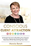 img - for Conscious Client Attraction: 8 Simple Secrets to Building Your Expert Business While Nourishing Your Soul book / textbook / text book