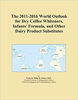 The 2011-2016 World Outlook for Dry Coffee Whiteners, Infants' Formula, and Other Dairy Product Substitutes