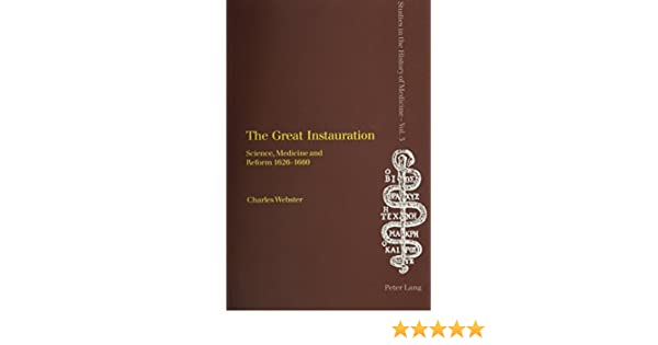 Amazon the great instauration science medicine and reform amazon the great instauration science medicine and reform 1626 1660 studies in the history of medicine 9780820456164 charles webster books fandeluxe Choice Image