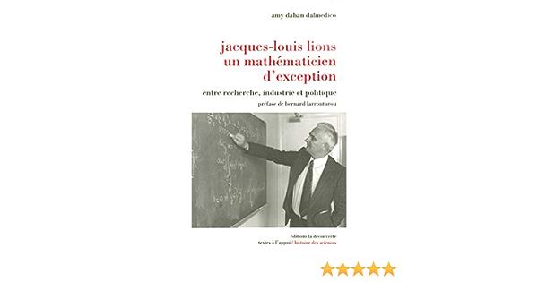 Jacques Louis Lions Un Mathematicien D Exception French Edition Dahan Amy Larrouturou Bernard 9782707147097 Amazon Com Books