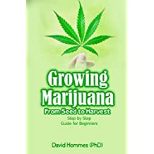 Growing Marijuana: From Seed to Harvest Step by Step Guide for Beginners