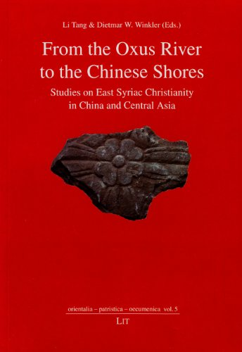 From the Oxus River to the Chinese Shores: Studies on East Syriac Christianity in China and Central Asia (orientalia - patristica - oecumenica)