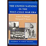 The United Nations in the Post-Cold War Era, Karen A. Mingst and Margaret P. Karns, 0813322618