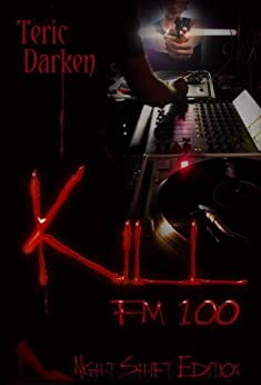 KILL FM 100 (Night Shift Edition) by [Darken, Teric ]