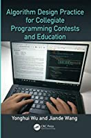Algorithm Design Practice for Collegiate Programming Contests and Education Front Cover