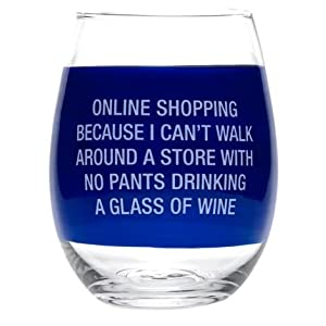 Humerous stemless wine glass. Online shopping because I cant walk around a store with no pants drinking a glass of wine.