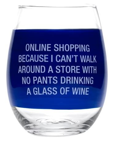 Humerous stemless wine glass. Online shopping because I cant walk around a store with no pants drinking a glass of - Store Online Glasses For