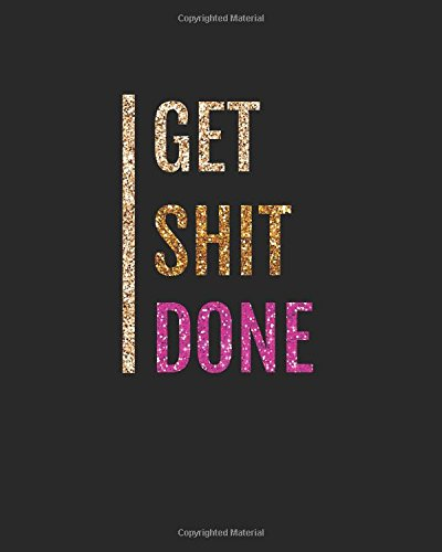 "Get shit done: Motivational Positive Inspirational Quote Bullet Journal Dot Grid l Notebook (8"" x 10"") Large 8mm x 8mm Matrix (Doted Bullet Motivational Quote Journal notebook series) (Volume 41)"