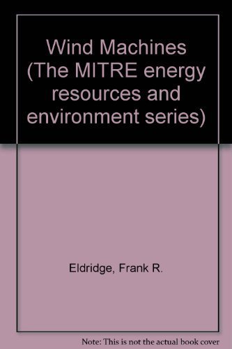 Wind Machines (The MITRE energy resources and environment series) by Eldridge, Frank R. (1980) Hardcover