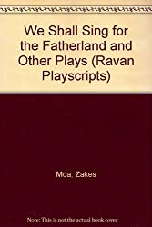 We Shall Sing for the Fatherland and Other Plays (Ravan Playscripts)
