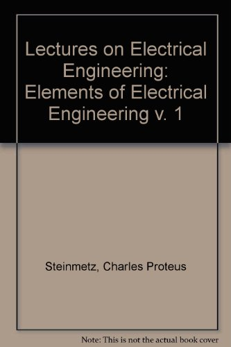 Lectures on Electrical Engineering: Elements of Electrical Engineering v. 1