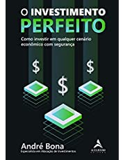 O Investimento Perfeito: Como investir em qualquer cenário econômico com segurança