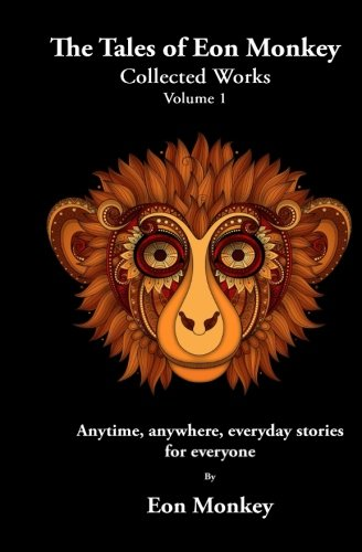 the-tales-of-eon-monkey-collected-works-volume-i-anytime-anywhere-everyday-stories-for-everyone