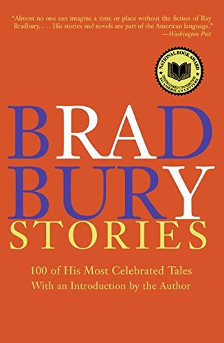 Bradbury Stories: 100 of His Most Celebrated Tales -