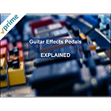 Guitar Effects Pedals Explained