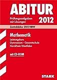 Abitur-Prüfungsaufgaben Gymnasium/Gesamtschule NRW;  Mathematik Leistungskurs mit CD-ROM; Zentralabitur 2012 NRW. Prüfungsaufgaben 2007-2011 mit Lösungen