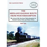 The Midland Railway Route from Wolverhampton: The story of the line from Wolverhampton to Walsall, Sutton Park and Water Orton