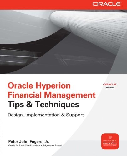 Oracle Hyperion Financial Management Tips And Techniques: Design, Implementation & Support (Oracle Press) by Peter Fugere (1-Nov-2011) Paperback