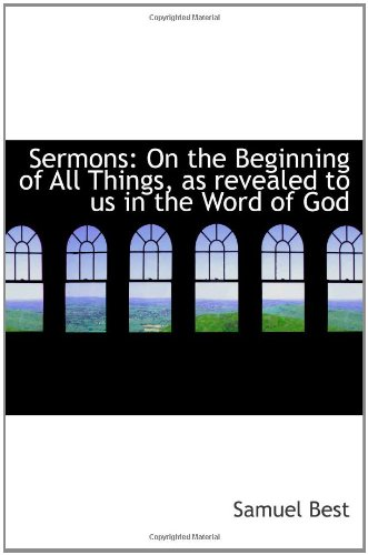 Sermons: On the Beginning of All Things, as revealed to us in the Word of God pdf