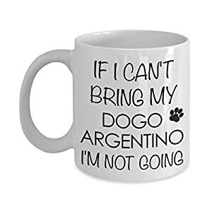 Dogo Argentino Dog Gifts If I Can't Bring My Dogo Argentino I'm Not Going Mug Ceramic Coffee Cup 8