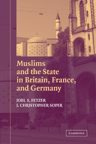 Muslims and the State in Britain, France, and Germany (Cambridge Studies in Social Theory, Religion and Politics)
