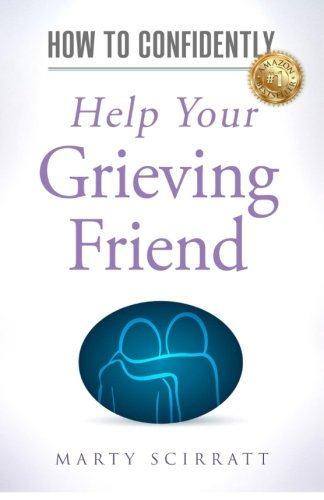 How to Confidently: Help Your Grieving Friend (Volume 1)