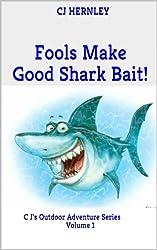 Fools Make Good Shark Bait! (CJ's Outdoor Adventure Series Book 1)