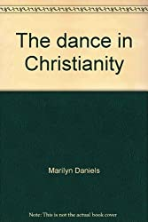The Dance in Christianity: A History of Religious Dance Through the Ages