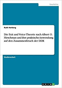 Book Die Exit and Voice-Theorie nach Albert O. Hirschman und ihre praktische Anwendung auf den Zusammenbruch der DDR