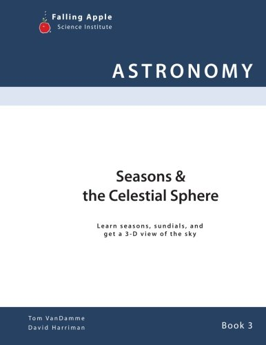 (Seasons & the Celestial Sphere: Learn seasons, sundials, and get a 3-D view of the sky (Volume 3))