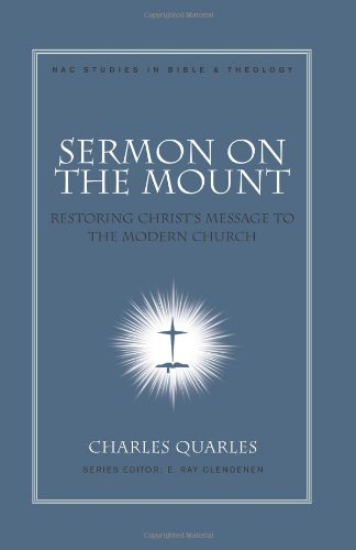 Sermon On The Mount: Restoring Christ's Message to the Modern Church (Nac Studies in Bible & Theology)