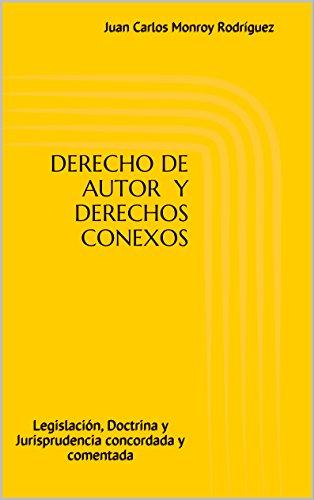 Descargar Libro Derecho De Autor Y Derechos Conexos: Legislación, Doctrina Y Jurisprudencia Concordada Y Comentada Juan Carlos Monroy Rodríguez