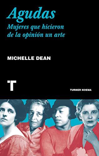 Agudas: Mujeres que hicieron de la opinión un arte (Noema) por Michelle Dean,Laura Vidal